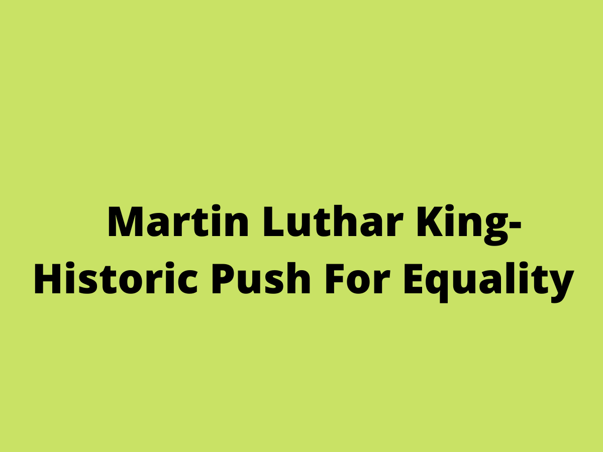Martin Luthar King- Historic Push For Equality